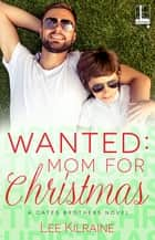 Wanted: Mom for Christmas ebook by Lee Kilraine