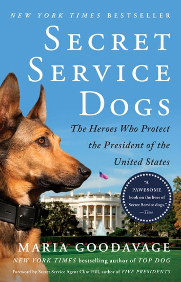 Secret Service Dogs - The Heroes Who Protect the President of the United States ebook by Maria Goodavage