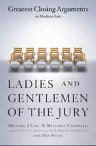 Ladies And Gentlemen Of The Jury - Greatest Closing Arguments In Modern Law ebook by Michael S Lief, H. Mitchell Caldwell, Ben Bycel