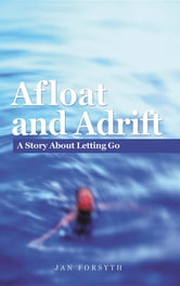 Afloat And Adrift A Story About Letting Go EBook By Jan Forsyth