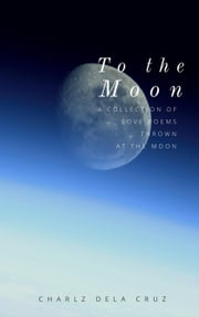 To the Moon ebook by Charlz dela Cruz