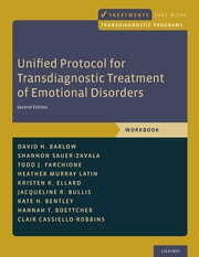 Unified Protocol for Transdiagnostic Treatment of Emotional Disorders - Workbook ebook by Clair Cassiello-Robbins, Hannah T. Boettcher, Todd J. Farchione,...
