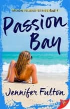 Passion Bay ebook by Jennifer Fulton