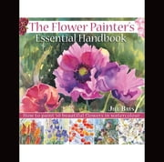 The Flower Painters Essential Handbook: How to Paint 50 Beautiful Flowers in Watercolor - How to Paint 50 Beautiful Flowers in Watercolor ebook by Jill Bays