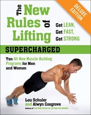 The New Rules of Lifting Supercharged Deluxe - Ten All-New Muscle-Building Programs for Men and Women ebook by Lou Schuler,Alwyn Cosgrove