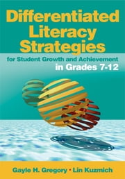 Differentiated Literacy Strategies for Student Growth and Achievement in Grades 7-12 ebook by Gayle H. Gregory,Linda (Lin) M. (Marlene) Kuzmich