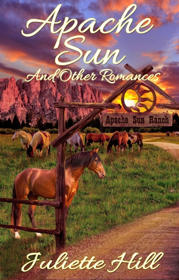 Apache Sun and Other Romances ebook by Juliette Hill