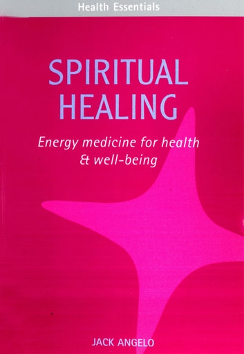 Spiritual Healing - Energy medicine for health & well-being ebook by Jack Angelo