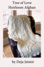 Tree of Love Heirloom Afghan Crochet Pattern ebook by Deja Jetmir