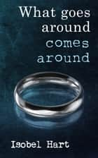 What Goes Around Comes Around ebook by Isobel Hart