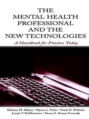 The Mental Health Professional and the New Technologies - A Handbook for Practice Today ebook by Marlene M. Maheu,Myron L. Pulier,Frank H. Wilhelm,Joseph P. McMenamin,Nancy E. Brown-Connolly