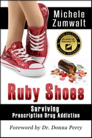 Ruby Shoes: Surviving Prescription Drug Addiction ebook by Michele Zumwalt