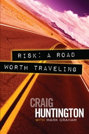Risk A Road Worth Traveling ebook by Craig Huntington,Mark Graham