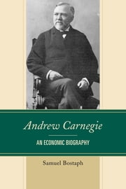 Andrew Carnegie - An Economic Biography ebook by Samuel Bostaph