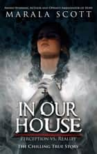 In Our House - Perception VS. Reality ebook by Marala Scott