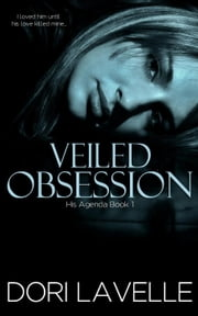 Veiled Obsession - His Agenda, #1 ebook by Dori Lavelle
