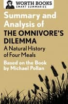 Summary and Analysis of The Omnivore's Dilemma: A Natural History of Four Meals 1 - Based on the Book by Michael Pollan ebook by Worth Books