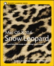 Mac OS X 10.6 Snow Leopard - Peachpit Learning Series ebook by Robin Williams,John Tollett