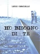 Ho Bisogno di te ebook by Luigi Cerciello
