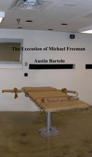 The Execution of Michael Freeman ebook by Austin Bartolo