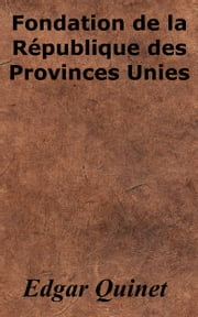 Fondation de la République des Provinces Unies ebook by Edgar Quinet