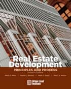 Real Estate Development - 4th Edition - Principles and Process ebook by Mike E. Miles, Gayle L. Berens, Mark J. Eppli,...