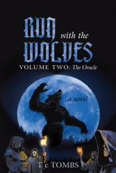 Run with the Wolves - Volume Two: The Oracle ebook by T c Tombs