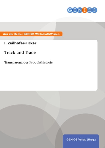 Track and Trace - Transparenz der Produkthistorie ebook by I. Zeilhofer-Ficker
