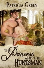 The Princess and the Huntsman ebook by Patricia Green