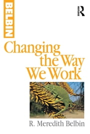 Changing the Way We Work ebook by R Meredith Belbin