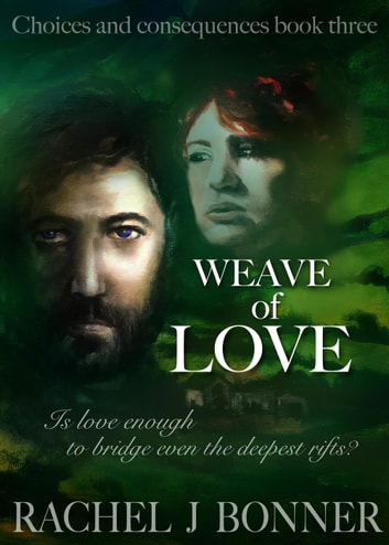 Weave of Love - Choices and Consequences, #3 ebook by Rachel J Bonner