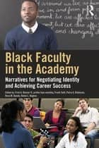 Black Faculty in the Academy - Narratives for Negotiating Identity and Achieving Career Success ebook by Fred A. Bonner II, aretha faye marbley, Frank Tuitt,...