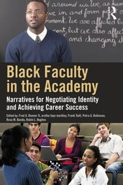 Black Faculty in the Academy - Narratives for Negotiating Identity and Achieving Career Success ebook by Fred A. Bonner II,aretha faye marbley,Frank Tuitt,Petra A. Robinson,Rosa M. Banda,Robin L. Hughes