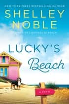 Lucky's Beach - A Novel ebook by Shelley Noble