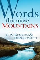 Words That Move Mountains ebook by E.W. Kenyon,Don Gossett
