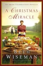 A Christmas Miracle - An Amish Celebrations Novella 電子書籍 by Beth Wiseman