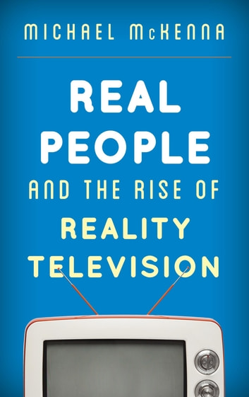 Real People and the Rise of Reality Television ebook by Michael McKenna
