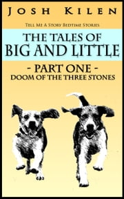 The Tales of Big and Little: Part One - Doom of the Three Stones ebook by Josh Kilen