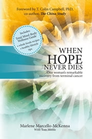 When Hope Never Dies - The Story of My Recovery from Cancer and the Program I Used to Heal Myself ebook by Marlene Marcello McKenna