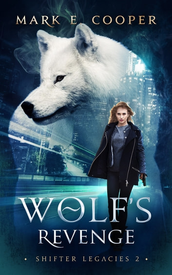 Wolf's Revenge - Shifter Legacies 2 ebook by Mark E. Cooper