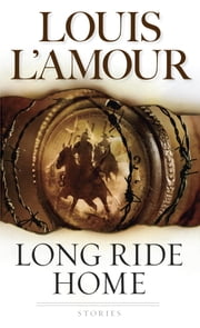 Long Ride Home - Stories ebook by Louis L'Amour