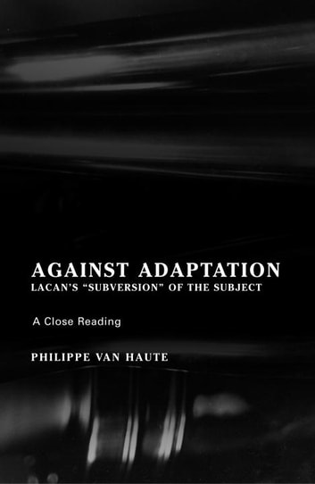 Against Adaptation - Lacan's Subversion of the Subject ebook by Philippe Van Haute