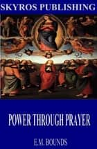 Power Through Prayer ebook by E.M. Bounds
