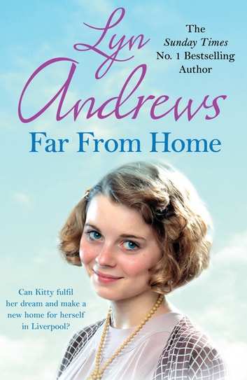Far From Home - A young woman finds hope and tragedy in 1920s Liverpool ebook by Lyn Andrews
