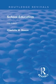 Revival: School Education (1929) - Volume III ebook by Mason M. Charlotte