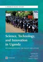 Science Technology And Innovation In Uganda: Recommendation For Policy And Action ebook by Brar Sukhdeep; Farley Sara E. ; Hawkins Robert; Wagner Caroline S.