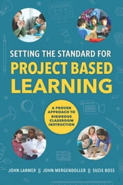 Setting the Standard for Project Based Learning ebook by Larmer, John