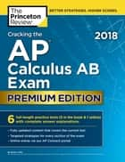 Cracking the AP Calculus AB Exam 2018, Premium Edition ebook by Princeton Review
