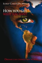 How You Get What You Want ebook by Luigi Carlo De Micco
