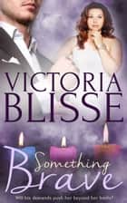Something Brave ebook by Victoria Blisse